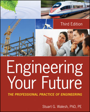 Engineering Your Future: The Professional Practice of Engineering-Third Edition